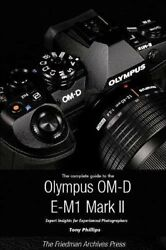 The Complete Guide To The Olympus O-md E-m1 Ii Bandw Edition Phillips Tony