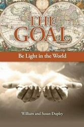 The Goal Be Light In The World, Dupley, William 9781460006535 Free Shipping,,