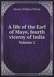 A Life Of The Earl Of Mayo, Fourth Viceroy Of India Volume 2, Wilson, William,,