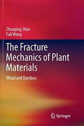 The Fracture Mechanics Of Plant Materials Wood And Bamboo, Shao, Zhuoping,,