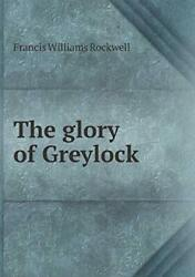 The Glory Of Greylock, Rockwell, Williams 9785519478007 Fast Free Shipping,,