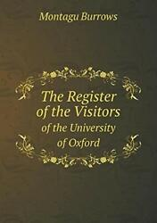 The Register Of The Visitors Of The University Of Oxford, Burrows, Montagu,,