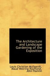 The Architecture and Landscape Gardening of the Exposition by Mullgardt New-