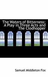 The Waters Of Bitterness A Play In Three Acts And The Clodhopper By Fox New-