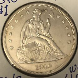 1840 Seated Liberty Dollar. About Uncirculated And Better. Scarce Low Mintage