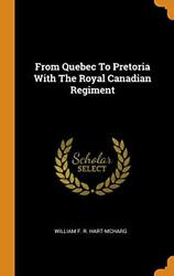 From Quebec To Pretoria With The Royal Canadian Regiment By Hart-mcharg Ne-,