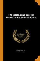 The Indian Land Titles Of Ess County Massachusetts