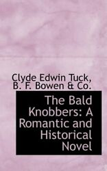 The Bald Knobbers A Romantic And Historical Novel, Tuck 9780559695803 New-,