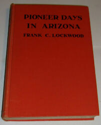 Pioneer Days In Arizona 1932 Frank C. Lockwood History Great Pictures See