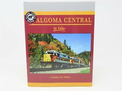 Algoma Central In Color By S. Timko - Morning Sun Books ©2016 Hc Book