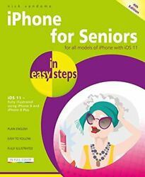 Iphone For Seniors In Easy Steps, 4th Edition - Covers Ios 11 By Vandome New..