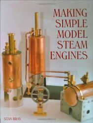 Making Simple Model Steam Engines, Bray, Stan 9781861267733 Free Shipping..