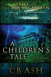 Tales Of The Brass Griffin A Childrenand039s Tale Ash Christopher 9780578036151