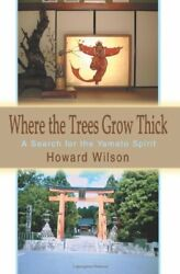 Where The Trees Grow Thick A Search For The Yamato Spirit Wilson Howard