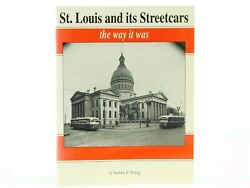St. Louis and its Streetcars: the way it was by Andrew D. Young ©1996 SC Book $26.95
