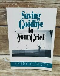 Saying Goodbye To Your Grief By Hardy Clemons
