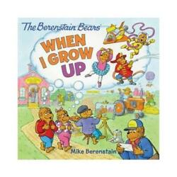 The Berenstain Bears When I Grow Up By Mike Berenstain Mike Berenstain Ill...