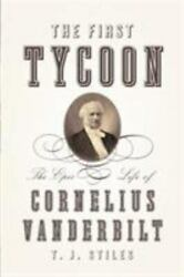 The First Tycoon The Epic Life Of Cornelius Vanderbilt Stiles T.j. Good Book