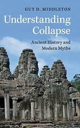 Understanding Collapse Ancient History And Modern Myths By Middleton New..