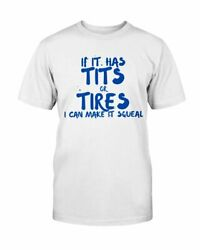 If It Has Tits Or Tires I Can Make It Squeal - T-shirt