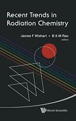 Recent Trends In Radiation Chemistry Wishart Rao Edt 9789814282079 New-.