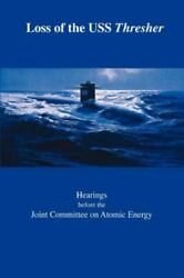 Loss Of The Uss Thresher Hearings Before The Joint Committee On Atomic Energy C