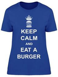 Keep Calm And Eat A Burger Tee Womenand039s -image By Shutterstock Womenand039s T-shirt