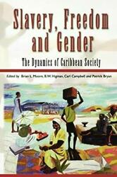 Slavery, Freedom And Gender The Dynamics Of Ca, Moore, Higman, Campbell, Pa+