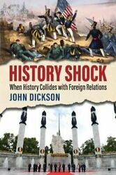 History Shock When History Collides With Foreign Relations 9780700632022