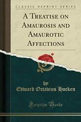 A Treatise On Amaurosis And Amaurotic Affections Classic Reprint, Hocken-