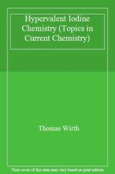 Hypervalent Iodine Chemistry Topics In Current Chemistry By Wirth New-