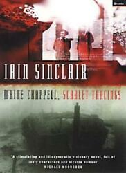 White Chappell Scarlet Tracings By Iain Sinclair. 9781862075054