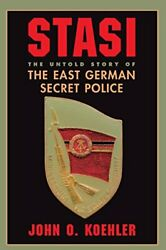 Stasi The Untold Story Of The East German Secret Police.by Koehler New