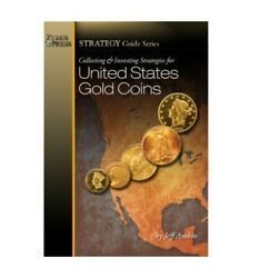 Collecting And Investing Strategies Us Gold Coins