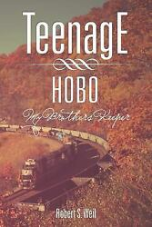Teenage Hobo : My Brothers Keeper by Robert S. Weil (2011 Paperback)