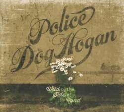 Police Dog Hogan - Wild By The Side Of The Road New Cd