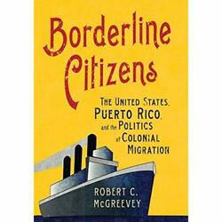 Borderline Citizens The United States Puerto Ricoandshy A - Hardcover New Mcgreeve