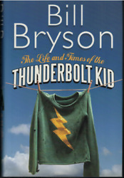 The Life and Times of the Thunderbolt Kid ; by Bill Bryson - 1st Hardback 2006