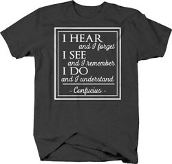 I hear I see I do confucius quote philosophy inspiring T-shirt for men