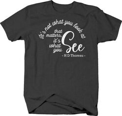 Its not what you look at that matters… see Henry D. Thoreau quote T-shirt