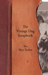 The Vintage Dog Scrapbook - The Skye Terrier Like New Used Free shipping in...