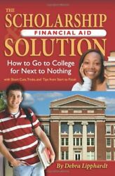 The Scholarship Financial Aid Solution How to Go to College for Ne