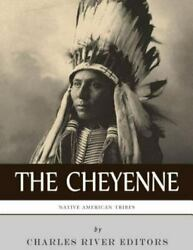 Native American Tribes The History And Culture Of The Cheyenne, Paperback B...