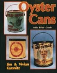 Oyster Cans/with Price Guide, Paperback By Karsnitz, Jim Karsnitz, Vivian, B...