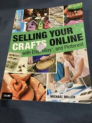 Selling Your Crafts Online : With Etsy EBay and Pinterest by Michael Miller...