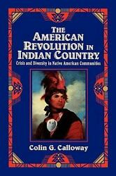 The American Revolution In Indian Country Crisis And Diversity In Native Americ