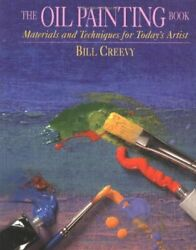The Oil Painting Book Materials And Techniques For... By Creevy Bill Paperback