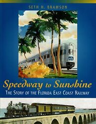Speedway To Sunshine The Story Of The Florida East Coast Railway-used