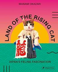 Land of the Rising Cat: Japan#x27;s Feline Fascination by Manami Okazaki Book The