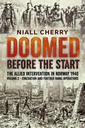 Doomed Before The Start The Allied Intervention In Norway 1940 ... 9781914059094